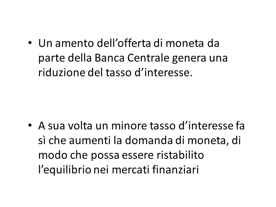 Un amento dell'offerta di moneta da parte della Banca Centrale genera una riduzione del tasso d'interesse.