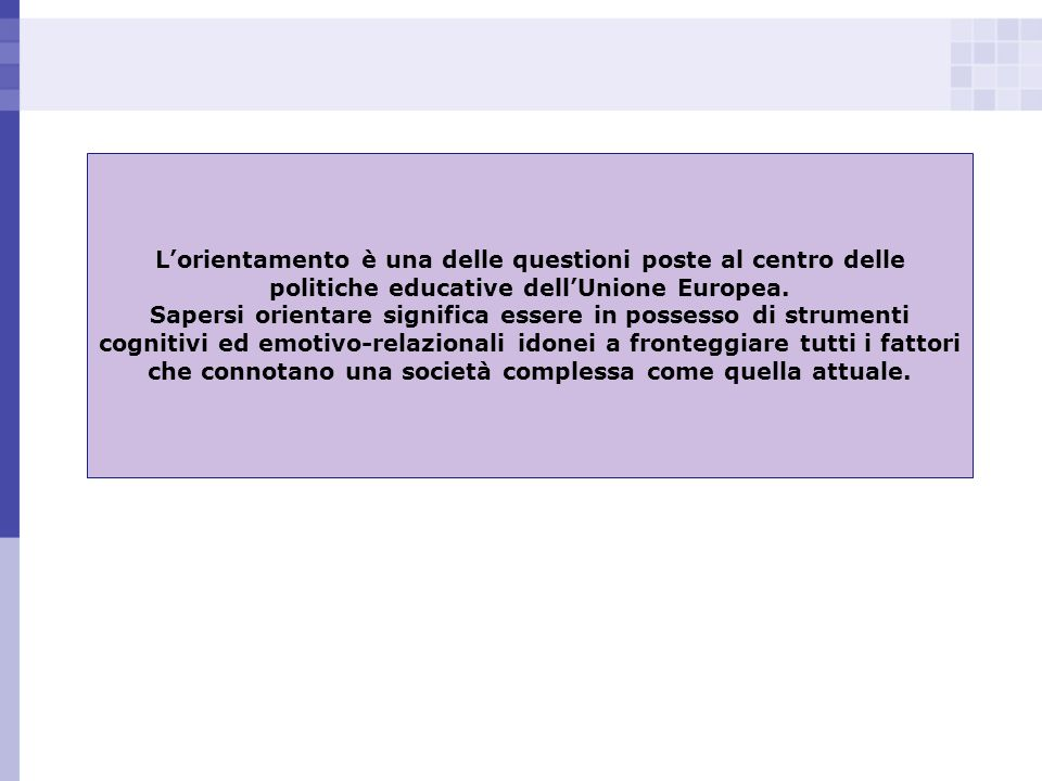 L'orientamento è una delle questioni poste al centro delle politiche educative dell'Unione Europea.
