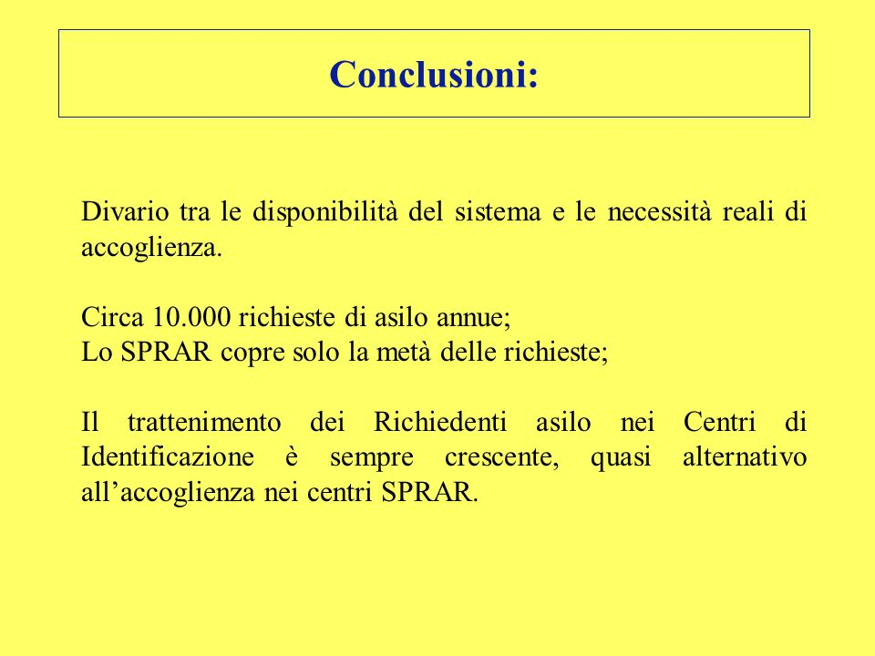 Conclusioni: Divario tra le disponibilità del sistema e le necessità reali di accoglienza. Circa 10.000 richieste di asilo annue;