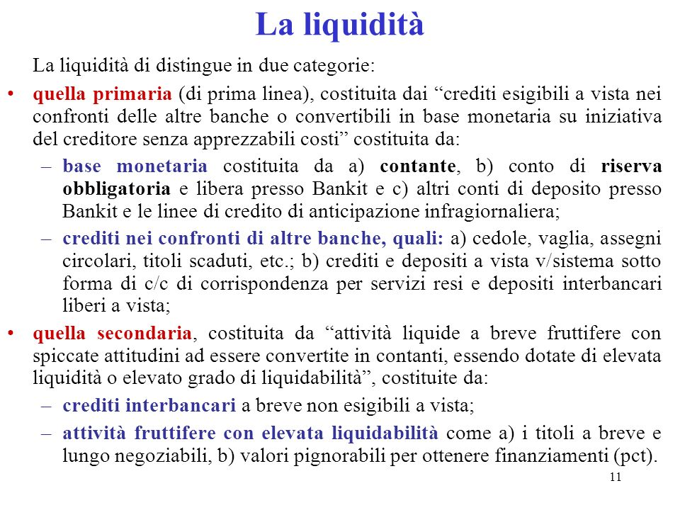 La liquidità La liquidità di distingue in due categorie: