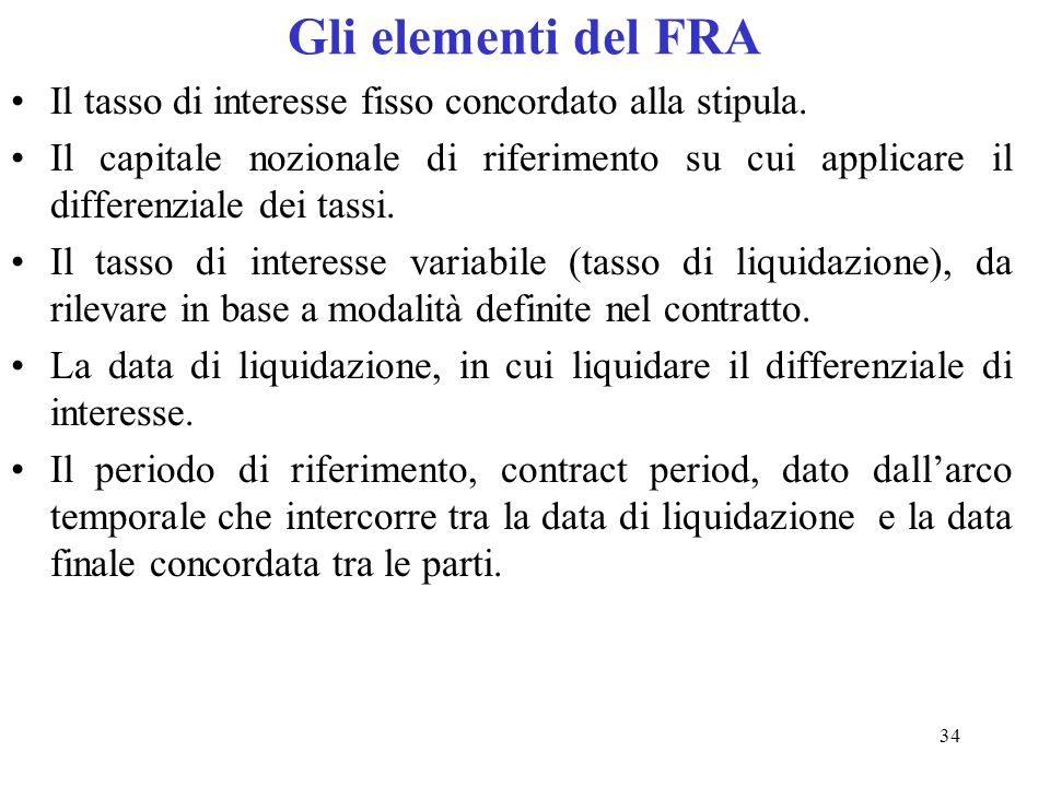 Gli elementi del FRA Il tasso di interesse fisso concordato alla stipula.
