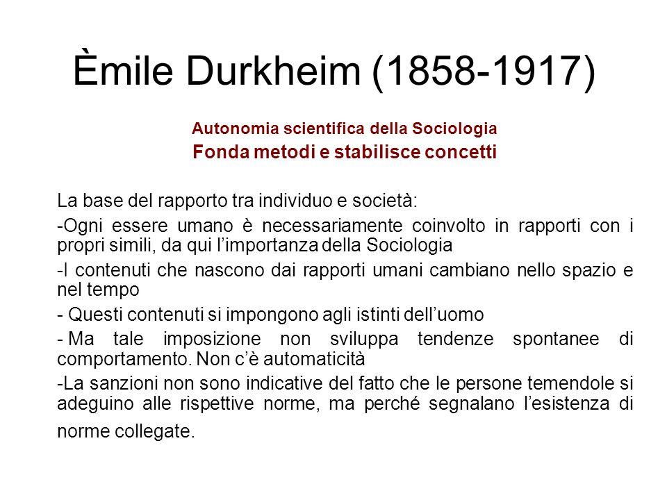 Èmile Durkheim (1858-1917) Fonda metodi e stabilisce concetti