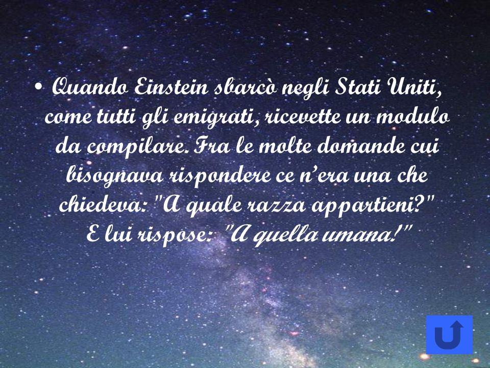 Quando Einstein sbarcò negli Stati Uniti, come tutti gli emigrati, ricevette un modulo da compilare.