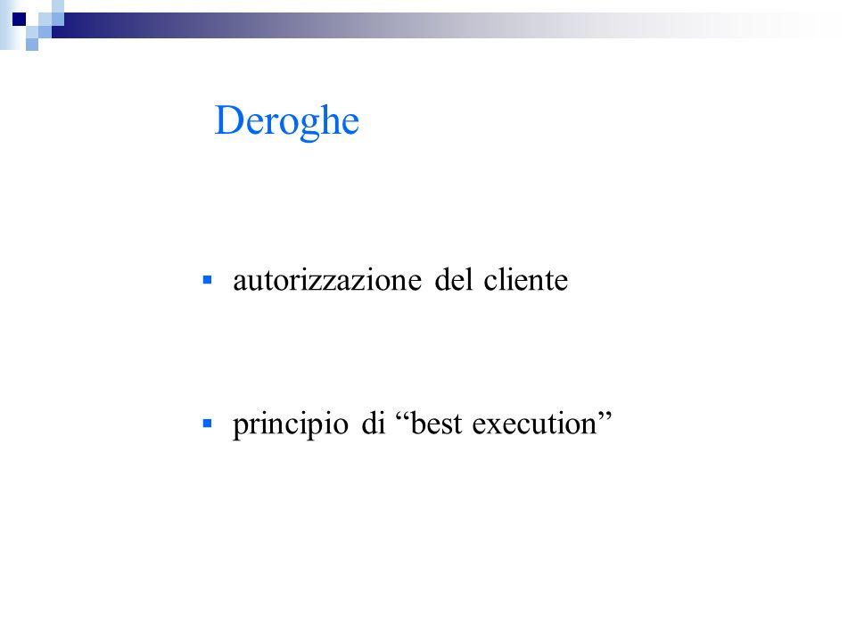 Deroghe autorizzazione del cliente principio di best execution