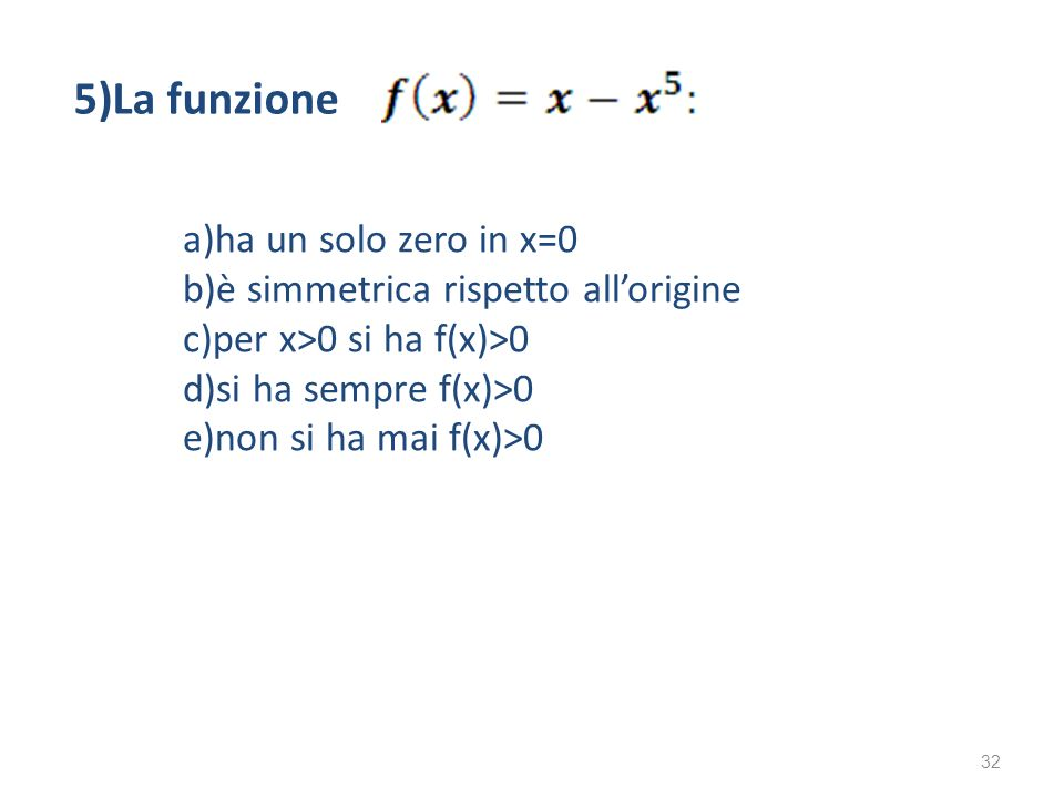 5)La funzione a)ha un solo zero in x=0