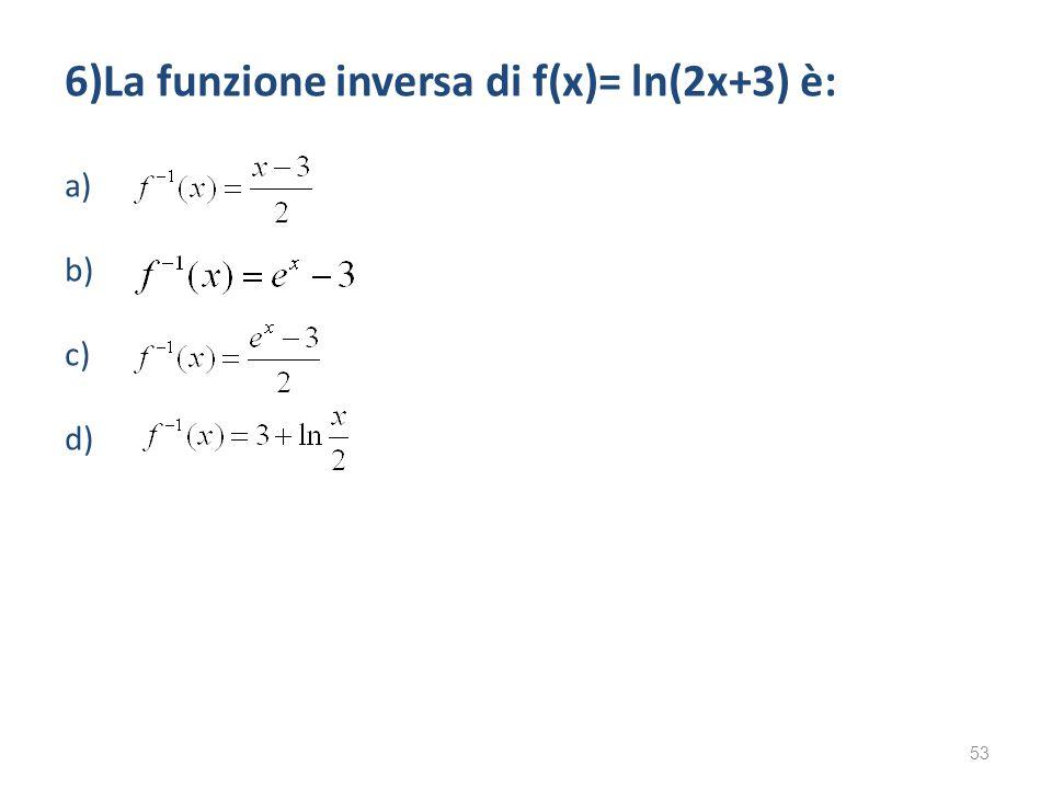 6)La funzione inversa di f(x)= ln(2x+3) è: