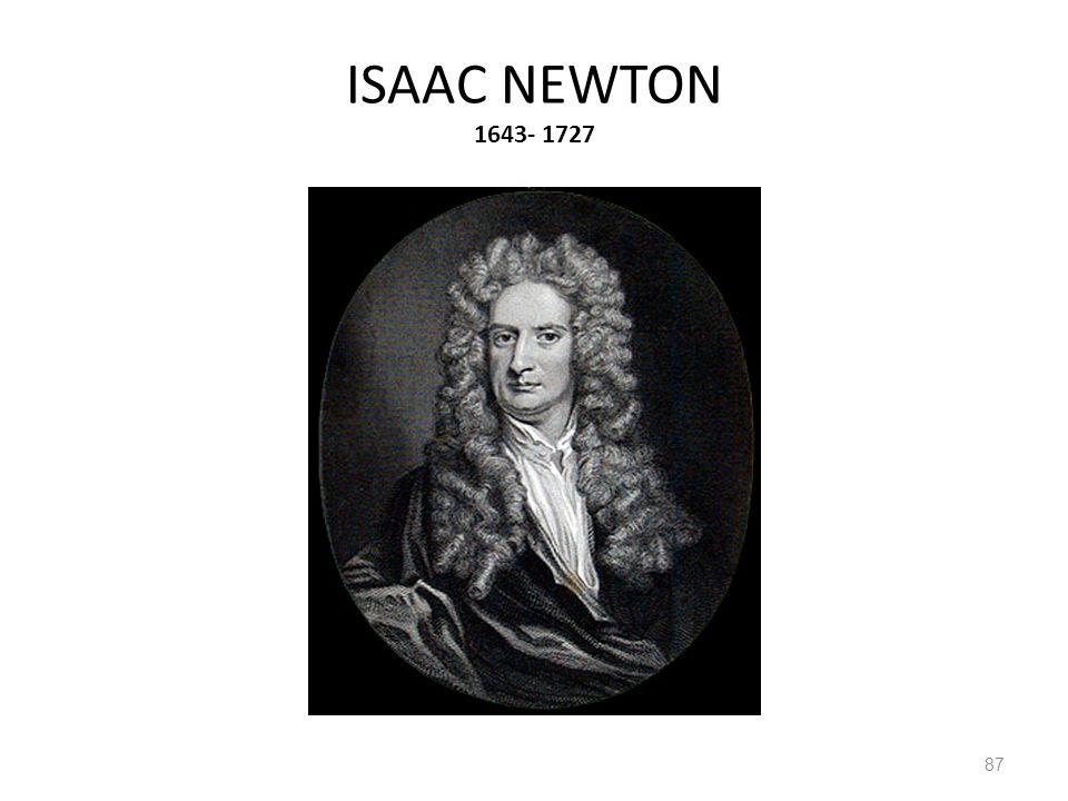 ISAAC NEWTON 1643- 1727