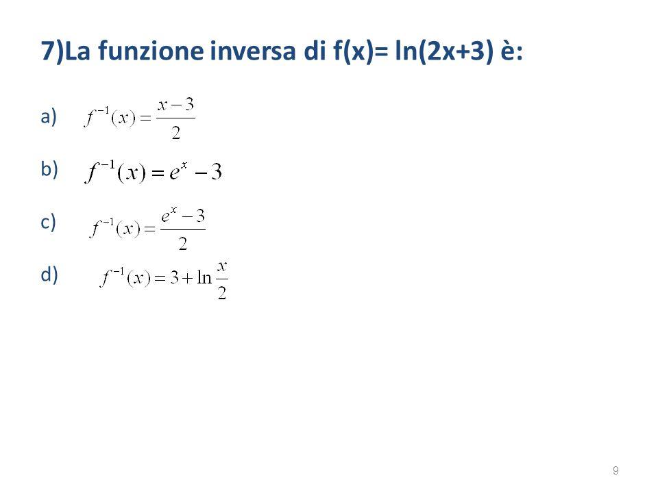 7)La funzione inversa di f(x)= ln(2x+3) è: