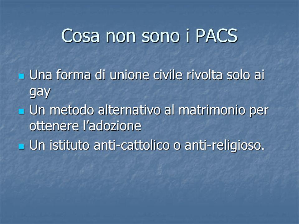 Cosa non sono i PACS Una forma di unione civile rivolta solo ai gay