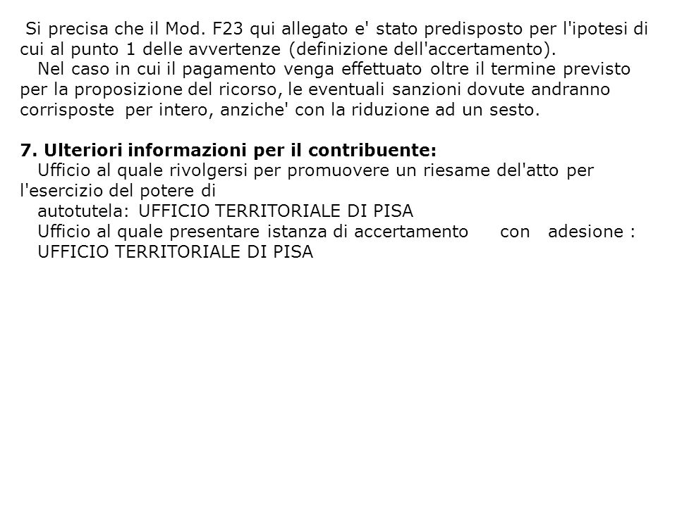 Si precisa che il Mod. F23 qui allegato e stato predisposto per l ipotesi di cui al punto 1 delle avvertenze (definizione dell accertamento).