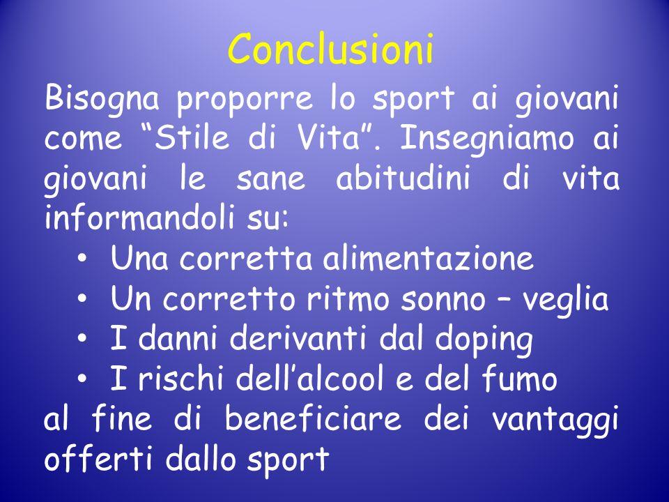 Conclusioni Bisogna proporre lo sport ai giovani come Stile di Vita . Insegniamo ai giovani le sane abitudini di vita informandoli su: