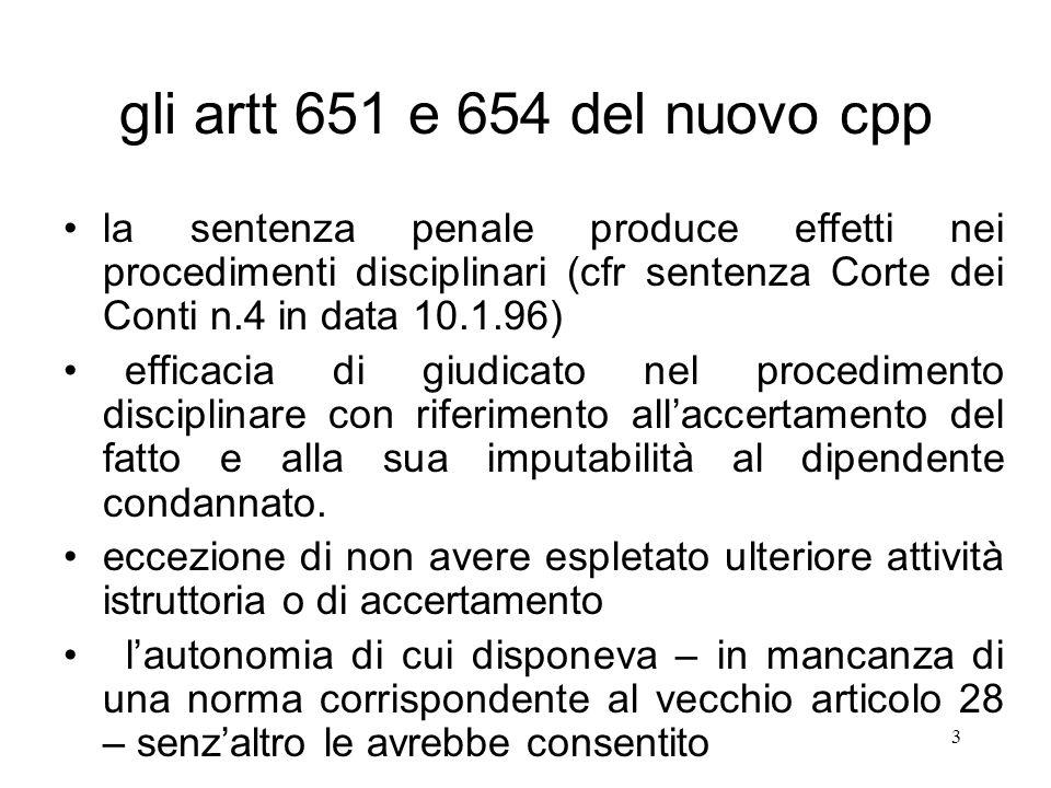 gli artt 651 e 654 del nuovo cpp la sentenza penale produce effetti nei procedimenti disciplinari (cfr sentenza Corte dei Conti n.4 in data 10.1.96)
