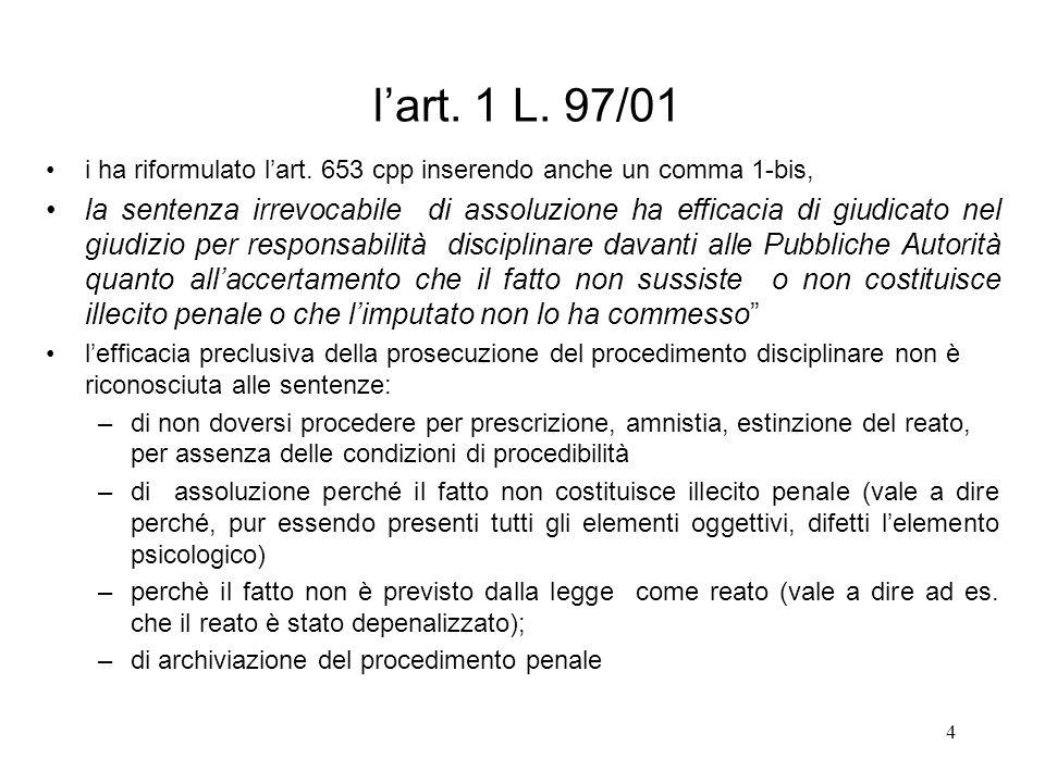 l'art. 1 L. 97/01 i ha riformulato l'art. 653 cpp inserendo anche un comma 1-bis,