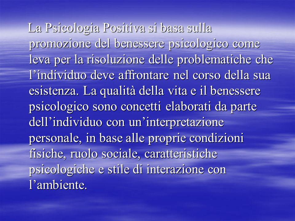 La Psicologia Positiva si basa sulla promozione del benessere psicologico come leva per la risoluzione delle problematiche che l'individuo deve affrontare nel corso della sua esistenza.