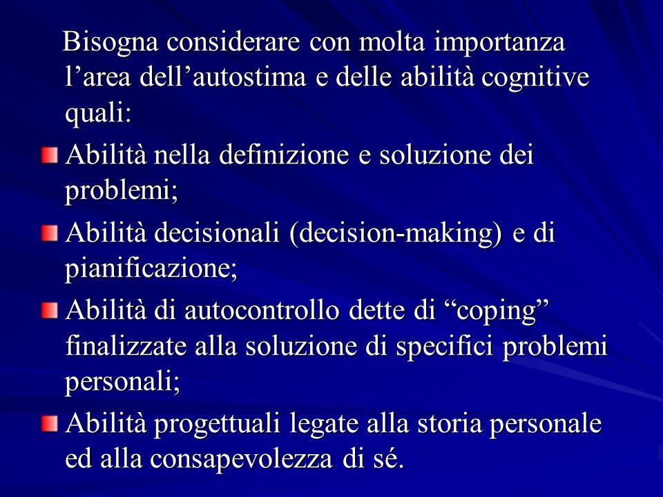 Bisogna considerare con molta importanza l'area dell'autostima e delle abilità cognitive quali: