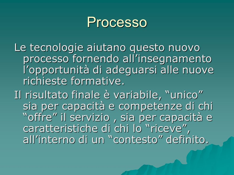 Processo Le tecnologie aiutano questo nuovo processo fornendo all'insegnamento l'opportunità di adeguarsi alle nuove richieste formative.