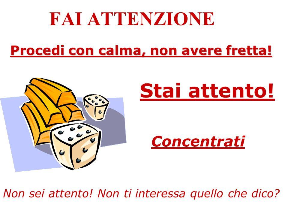 FAI ATTENZIONE Stai attento! Concentrati