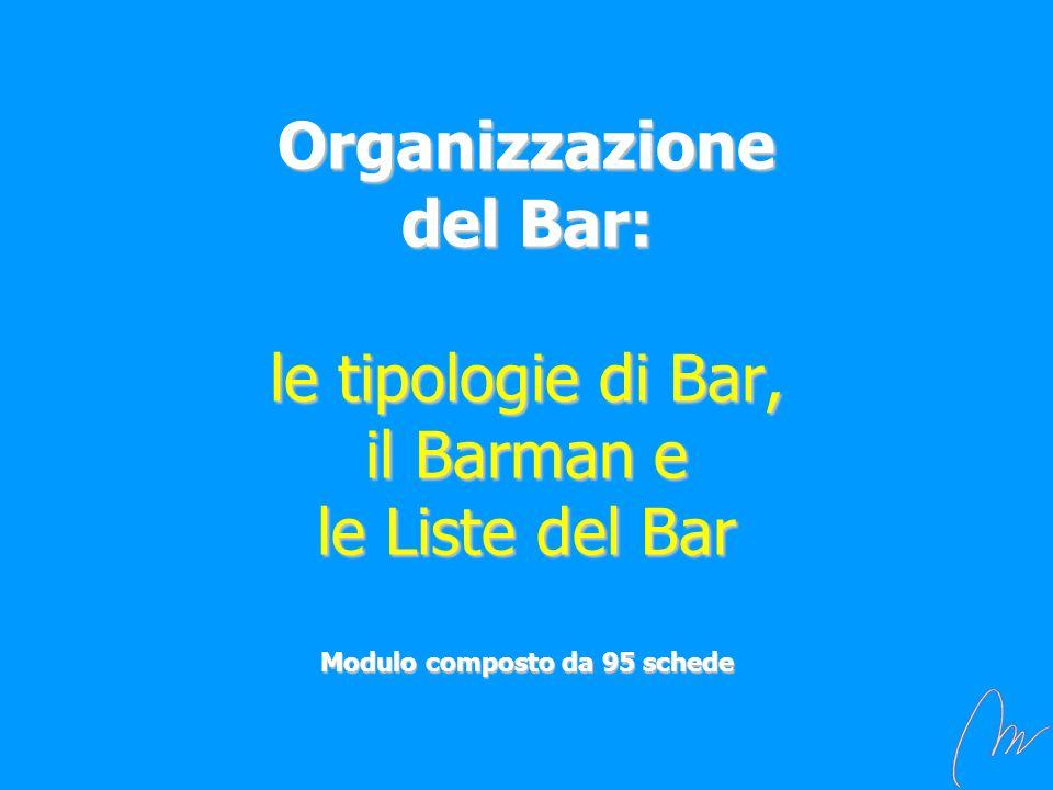 Organizzazione del Bar: le tipologie di Bar, il Barman e le Liste del Bar Modulo composto da 95 schede