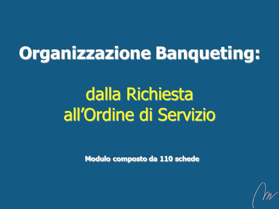Organizzazione Banqueting: dalla Richiesta all'Ordine di Servizio Modulo composto da 110 schede