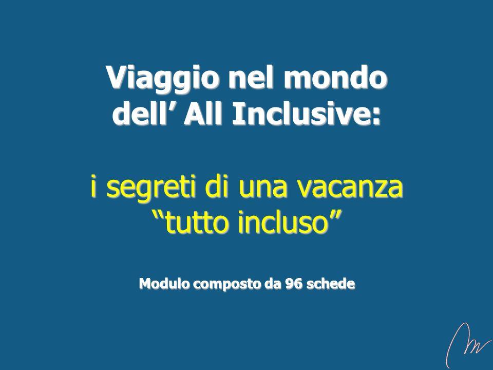 Viaggio nel mondo dell' All Inclusive: i segreti di una vacanza tutto incluso Modulo composto da 96 schede