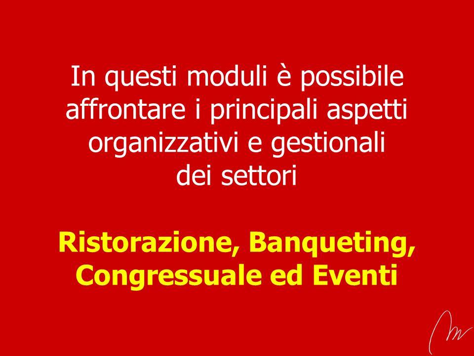 In questi moduli è possibile affrontare i principali aspetti organizzativi e gestionali dei settori Ristorazione, Banqueting, Congressuale ed Eventi