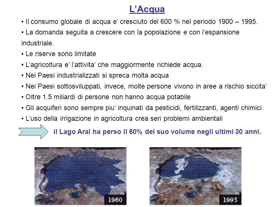 L'Acqua Il consumo globale di acqua e' cresciuto del 600 % nel periodo 1900 – 1995.
