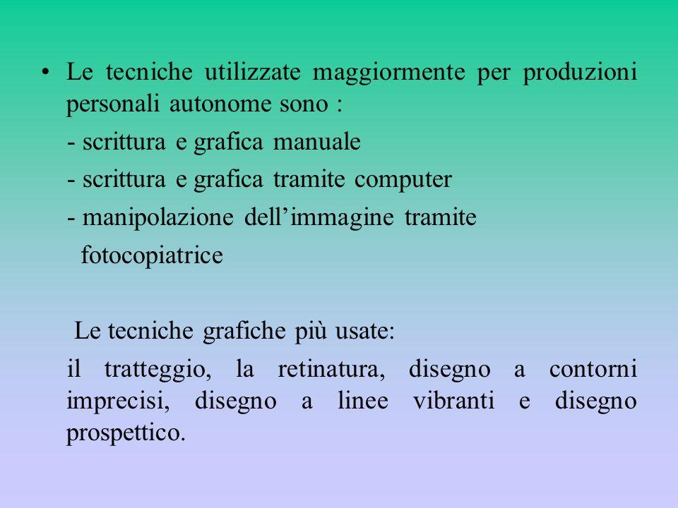 Le tecniche utilizzate maggiormente per produzioni personali autonome sono :