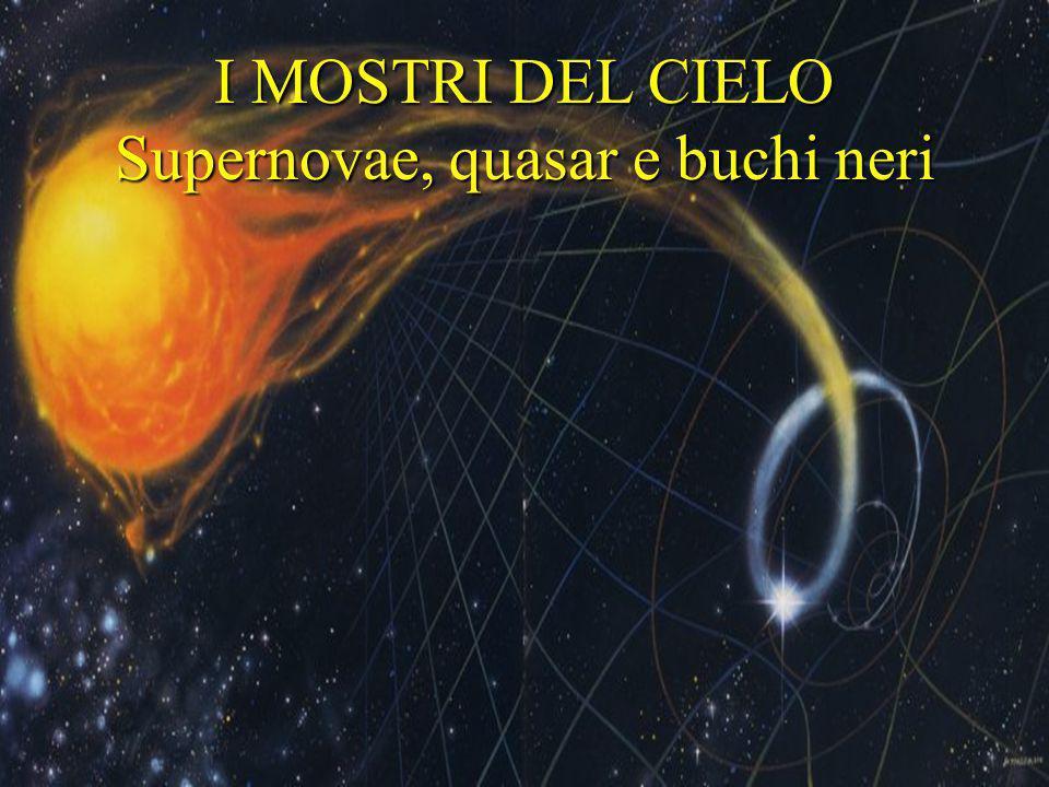 I MOSTRI DEL CIELO Supernovae, quasar e buchi neri