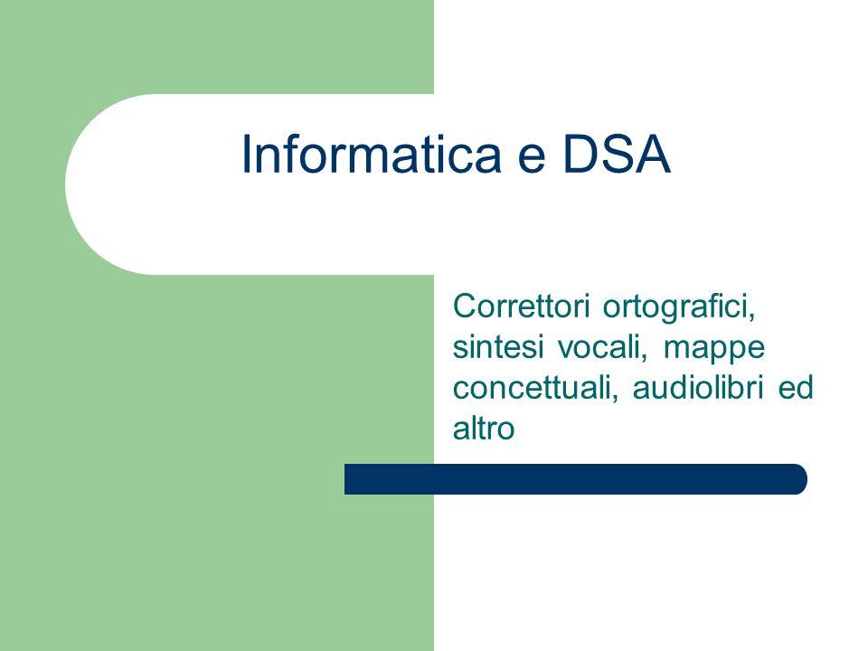 Informatica e DSA Correttori ortografici, sintesi vocali, mappe concettuali, audiolibri ed altro