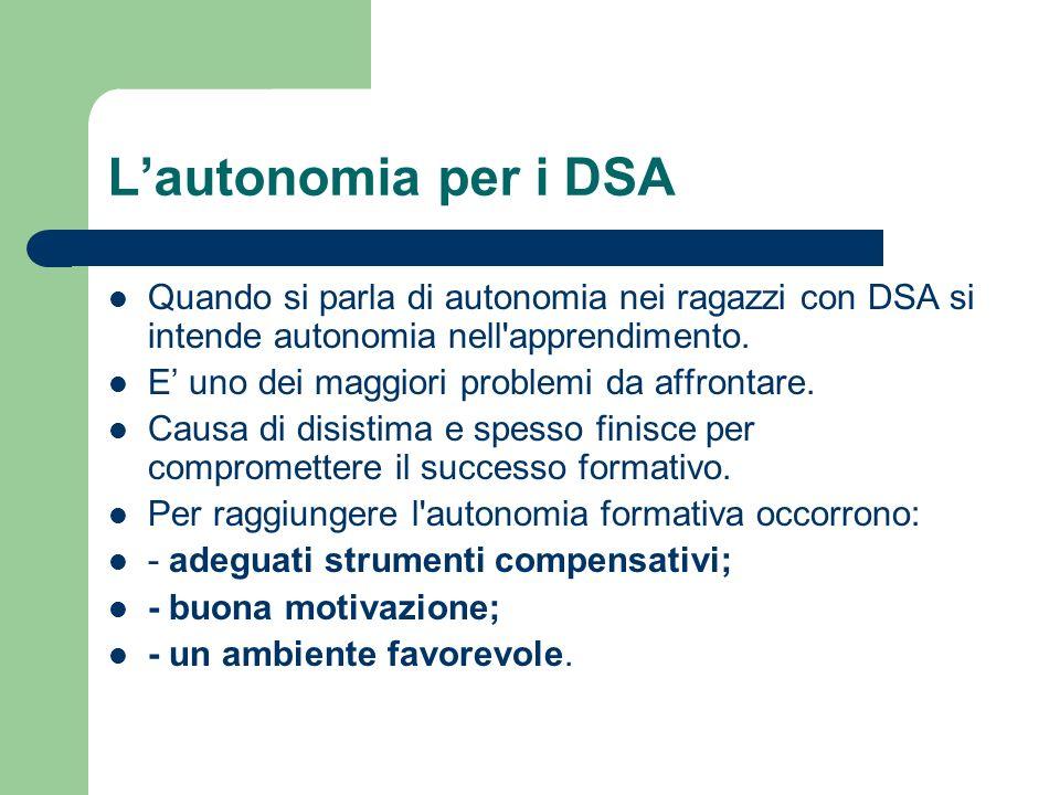 L'autonomia per i DSA Quando si parla di autonomia nei ragazzi con DSA si intende autonomia nell apprendimento.