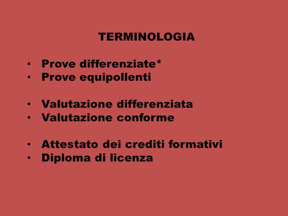 TERMINOLOGIA Prove differenziate* Prove equipollenti. Valutazione differenziata. Valutazione conforme.