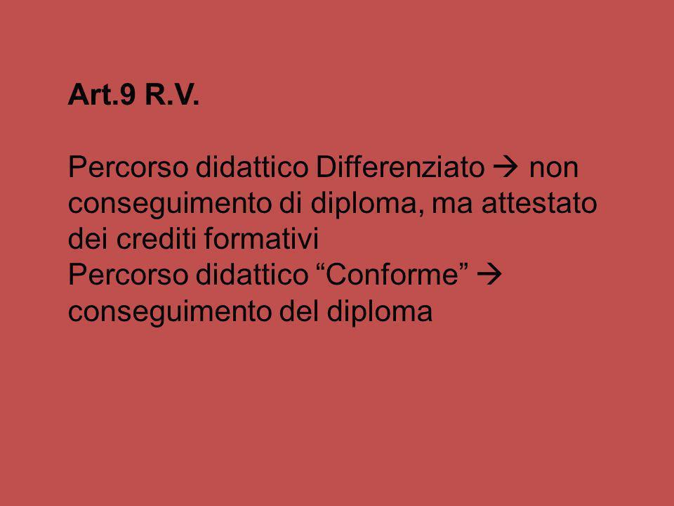 Art.9 R.V. Percorso didattico Differenziato  non conseguimento di diploma, ma attestato dei crediti formativi.