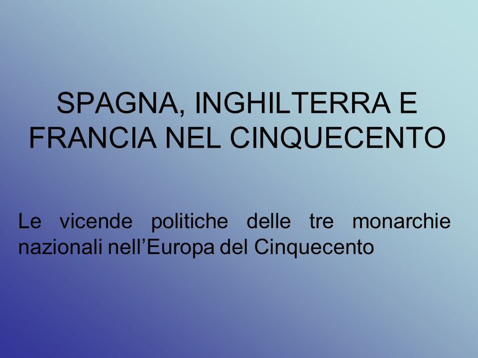 SPAGNA, INGHILTERRA E FRANCIA NEL CINQUECENTO