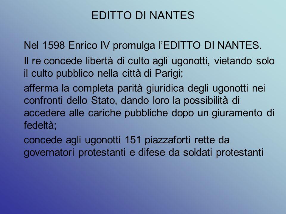 Nel 1598 Enrico IV promulga l'EDITTO DI NANTES.