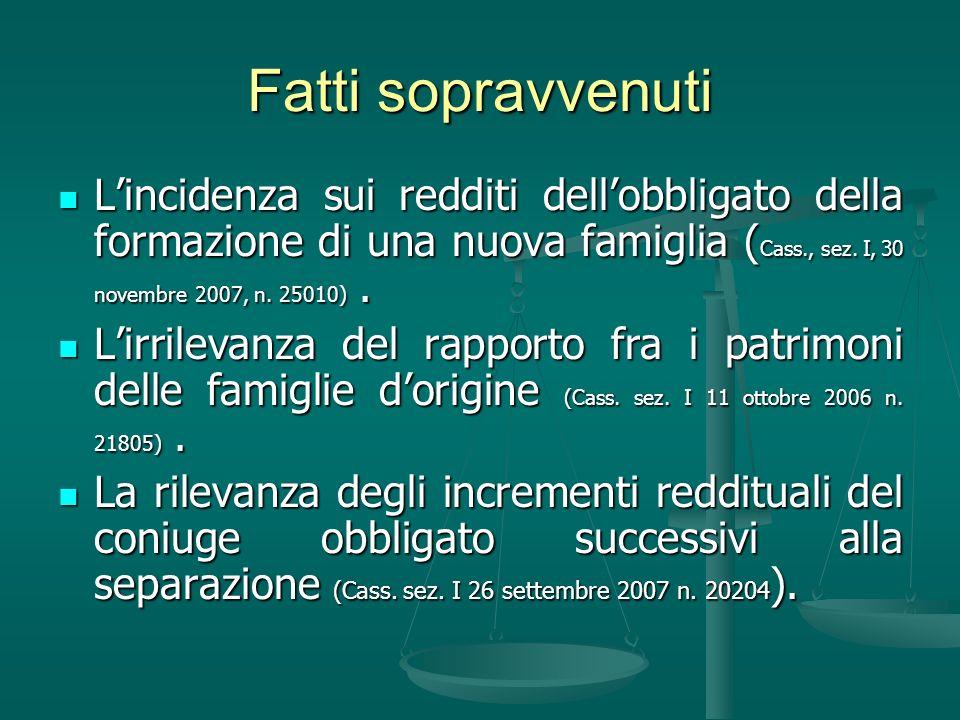 Fatti sopravvenuti L'incidenza sui redditi dell'obbligato della formazione di una nuova famiglia (Cass., sez. I, 30 novembre 2007, n. 25010) .