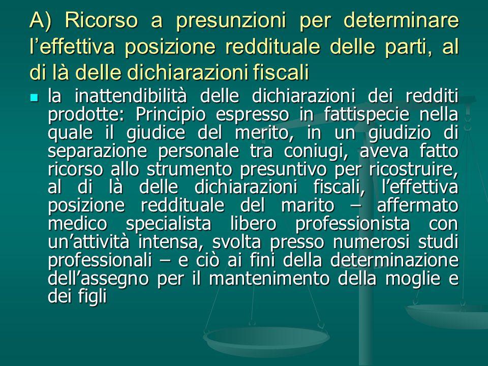 A) Ricorso a presunzioni per determinare l'effettiva posizione reddituale delle parti, al di là delle dichiarazioni fiscali
