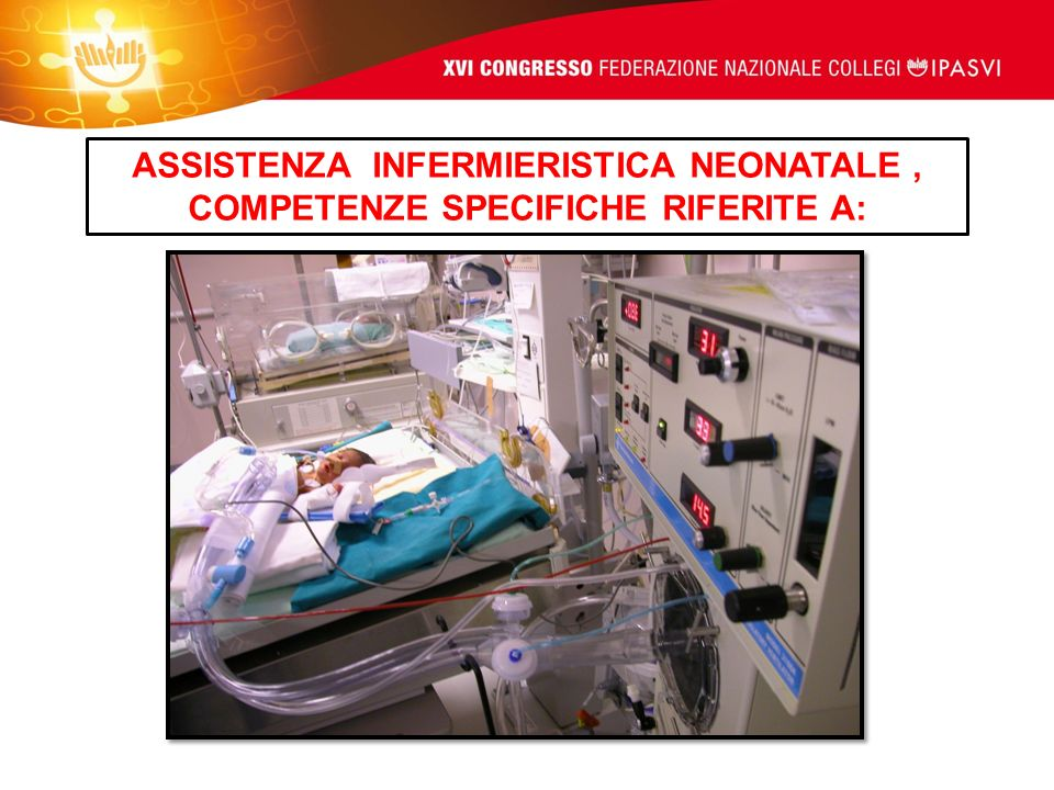 ASSISTENZA INFERMIERISTICA NEONATALE , COMPETENZE SPECIFICHE RIFERITE A: