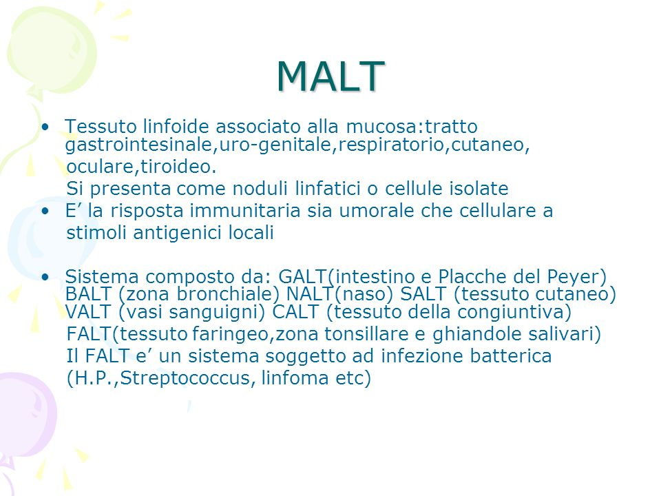 MALT Tessuto linfoide associato alla mucosa:tratto gastrointesinale,uro-genitale,respiratorio,cutaneo,