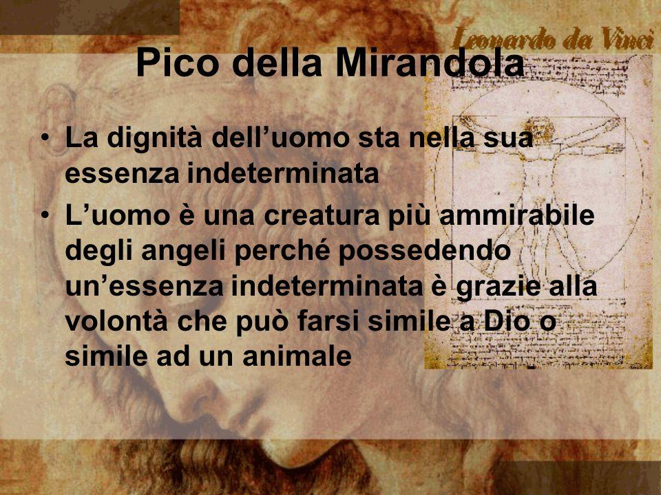 Pico della Mirandola La dignità dell'uomo sta nella sua essenza indeterminata.