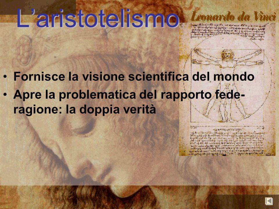 L'aristotelismo Fornisce la visione scientifica del mondo