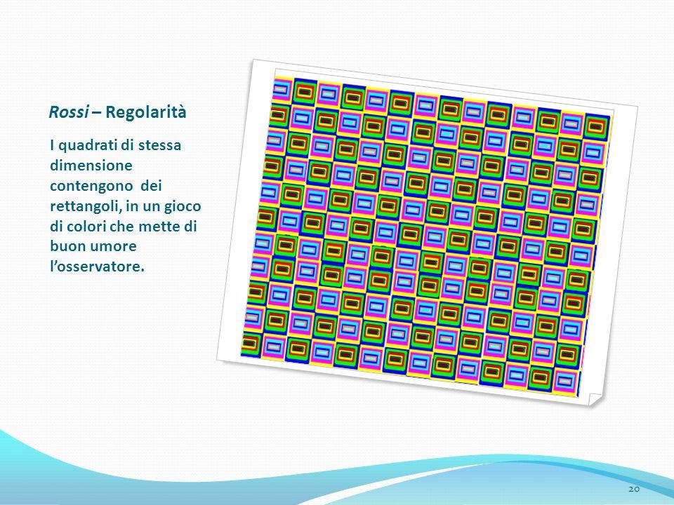 Rossi – Regolarità I quadrati di stessa dimensione contengono dei rettangoli, in un gioco di colori che mette di buon umore l'osservatore.