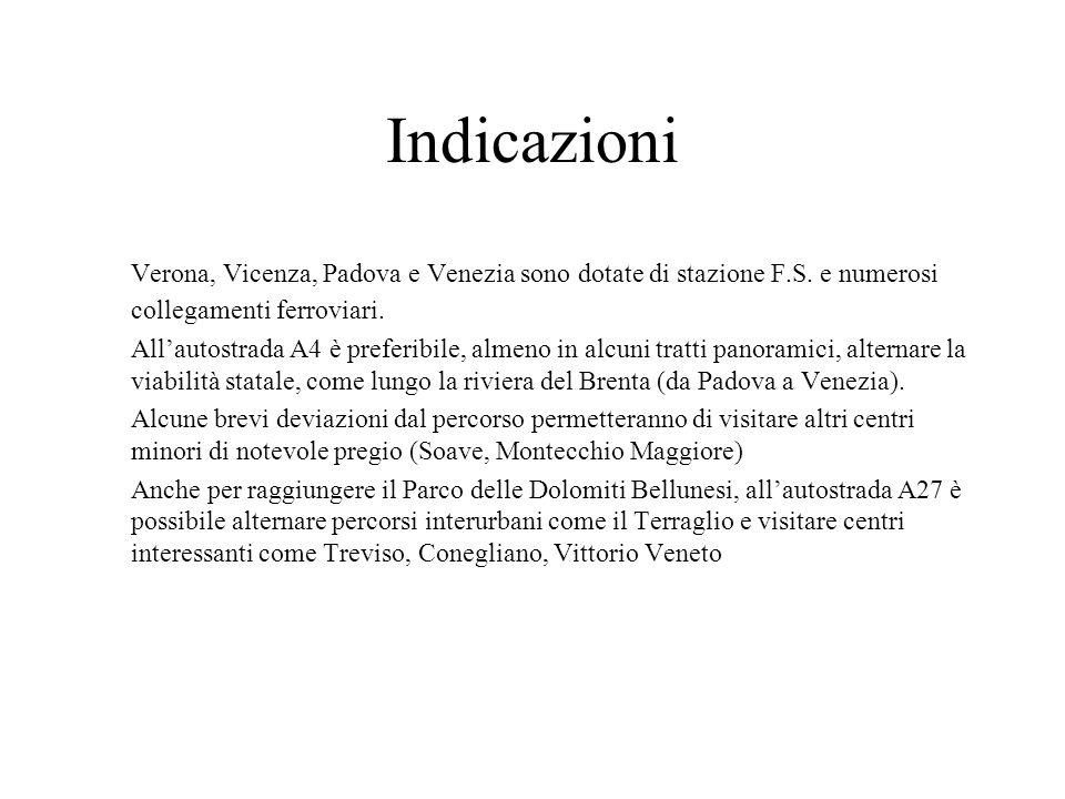 Indicazioni Verona, Vicenza, Padova e Venezia sono dotate di stazione F.S. e numerosi collegamenti ferroviari.