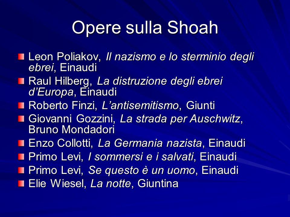 Opere sulla Shoah Leon Poliakov, Il nazismo e lo sterminio degli ebrei, Einaudi. Raul Hilberg, La distruzione degli ebrei d'Europa, Einaudi.