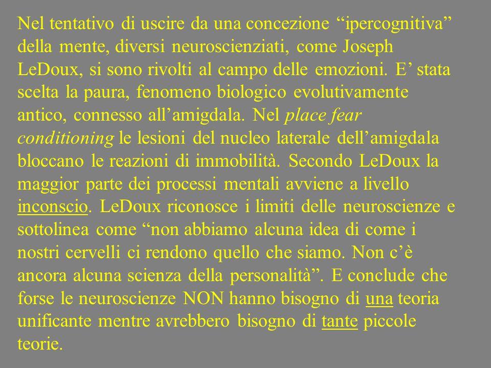 Nel tentativo di uscire da una concezione ipercognitiva della mente, diversi neuroscienziati, come Joseph LeDoux, si sono rivolti al campo delle emozioni.