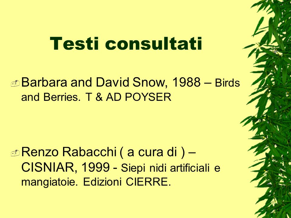 Testi consultati Barbara and David Snow, 1988 – Birds and Berries. T & AD POYSER.