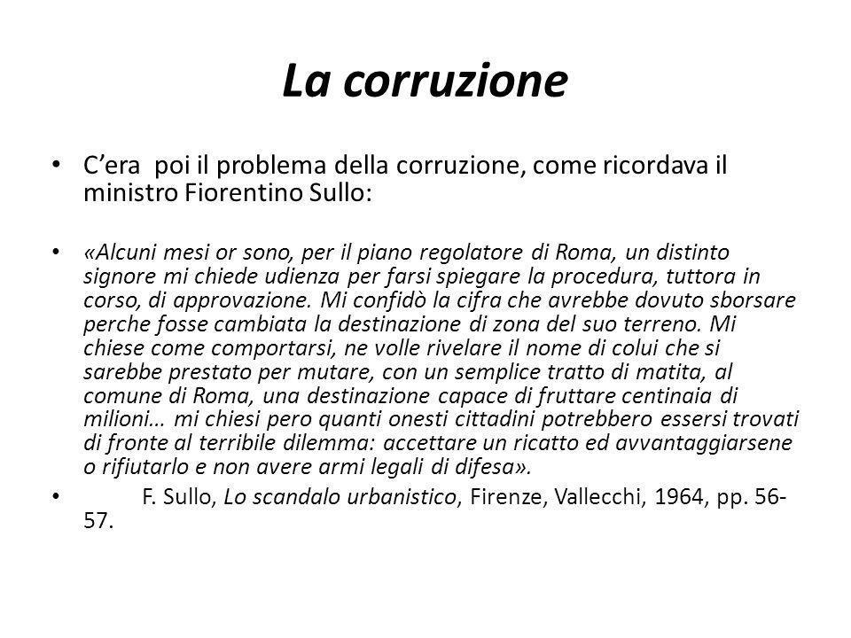 La corruzione C'era poi il problema della corruzione, come ricordava il ministro Fiorentino Sullo: