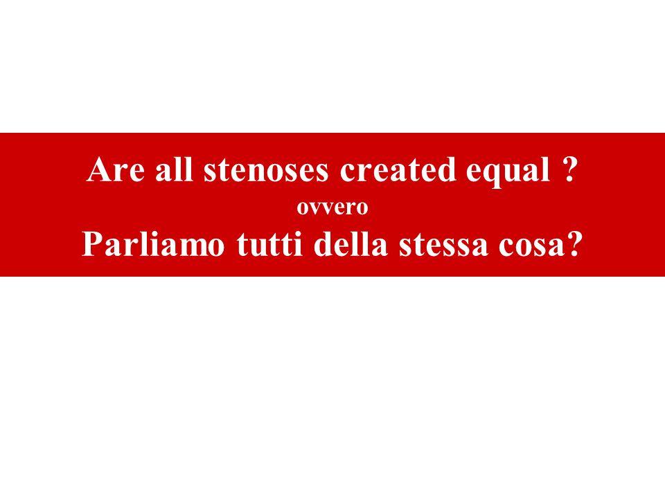 Are all stenoses created equal ovvero Parliamo tutti della stessa cosa
