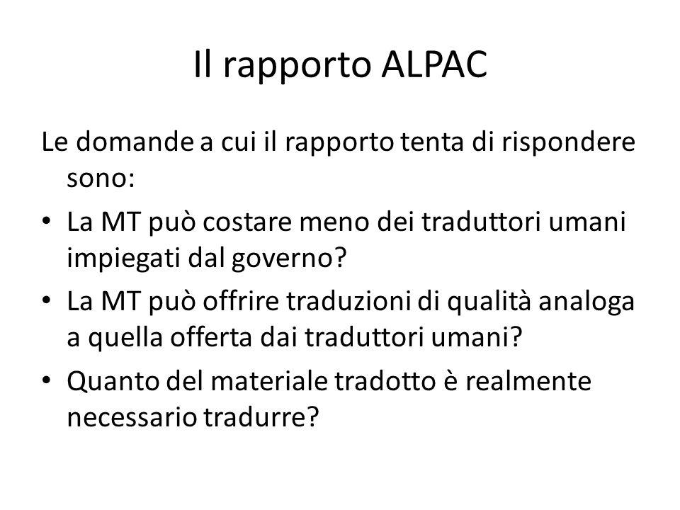 Il rapporto ALPAC Le domande a cui il rapporto tenta di rispondere sono: La MT può costare meno dei traduttori umani impiegati dal governo