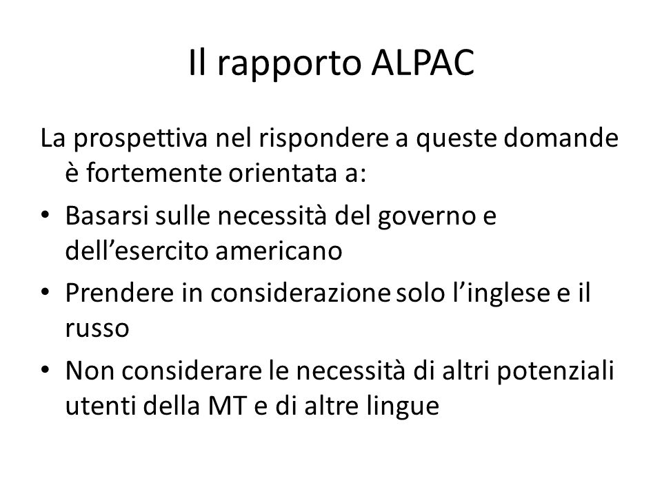 Il rapporto ALPAC La prospettiva nel rispondere a queste domande è fortemente orientata a: