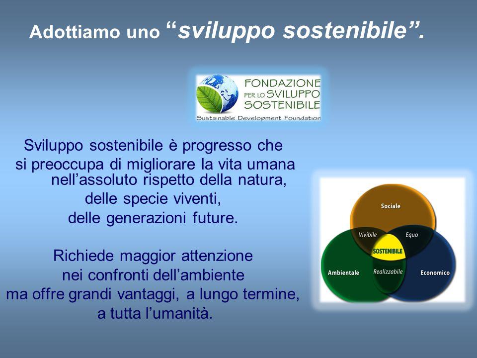 Adottiamo uno sviluppo sostenibile .